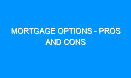 Mortgage Options – Pros and Cons