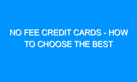 No Fee Credit Cards – How To Choose The Best
