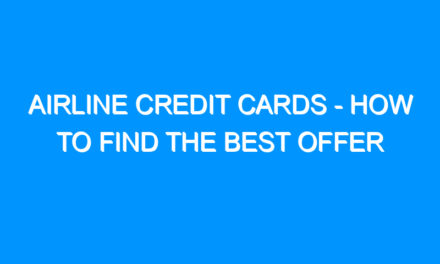 Airline Credit Cards – How to Find the Best Offer