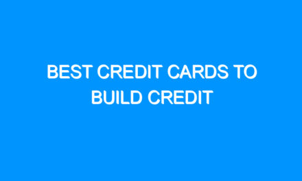 Best Credit Cards To Build Credit