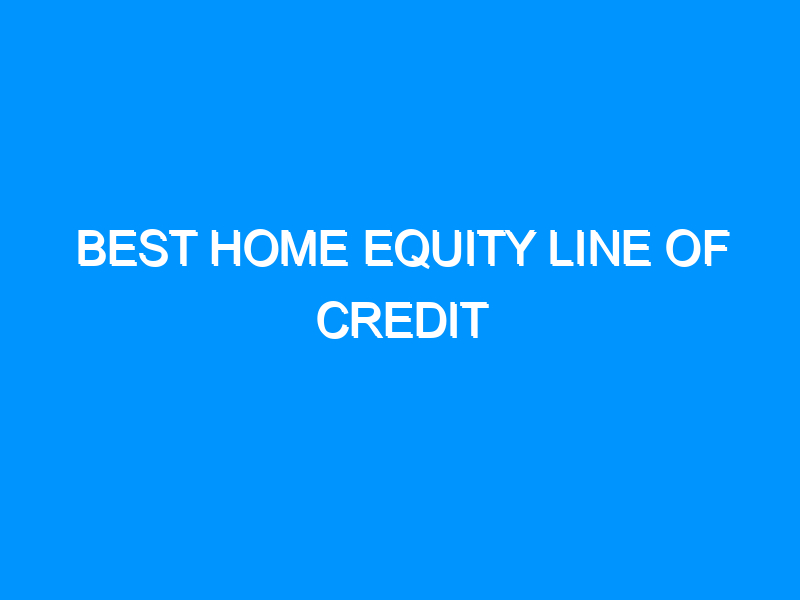 Best Home Equity Line of Credit