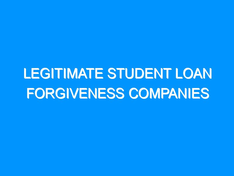 Legitimate Student Loan Forgiveness Companies