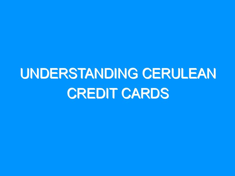 Understanding Cerulean Credit Cards