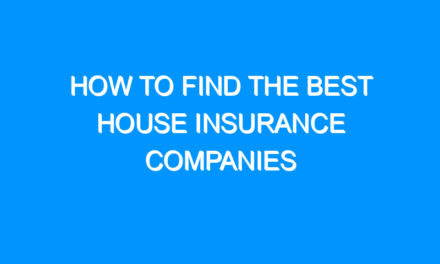 How To Find The Best House Insurance Companies