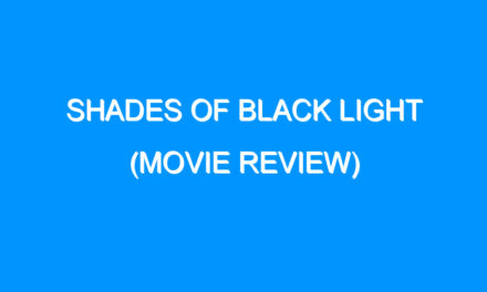 Shades of Black Light (Movie Review)