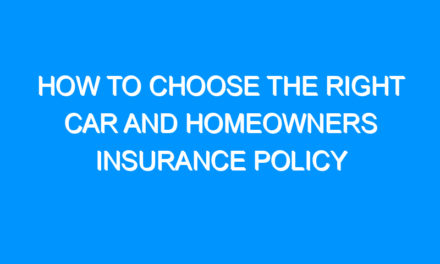 How to Choose the Right Car and Homeowners Insurance Policy