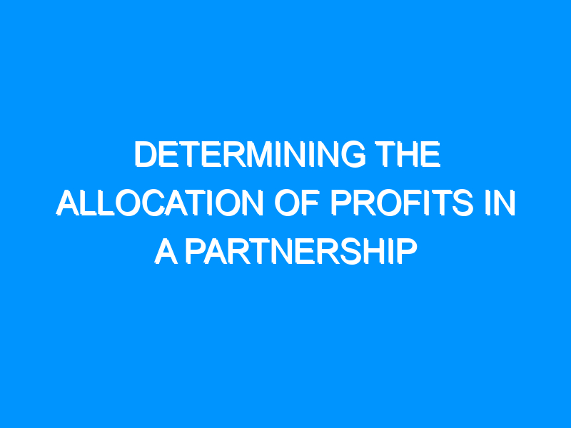 Determining the allocation of Profits in a Partnership