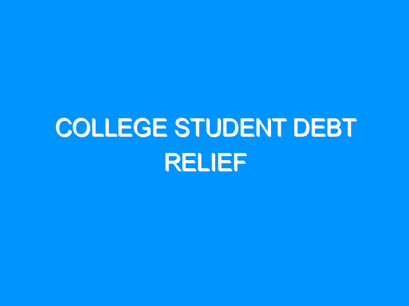 College Student Debt Relief
