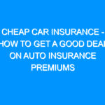 Cheap Car Insurance – How to Get a Good Deal on Auto Insurance Premiums