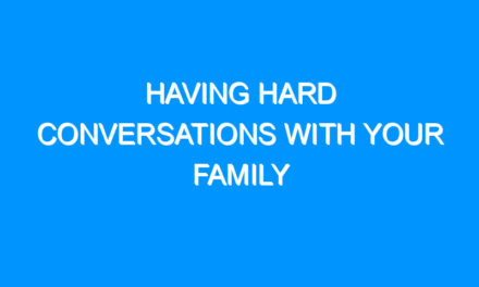 Having Hard Conversations With Your Family