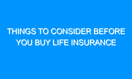 Things to Consider Before You Buy Life Insurance