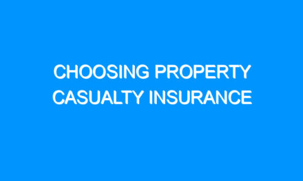 Choosing Property Casualty Insurance