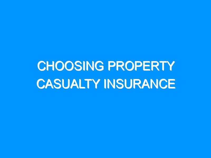 Choosing Property Casualty Insurance