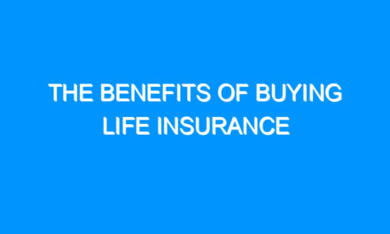The Benefits of Buying Life Insurance