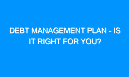 Debt Management Plan – Is it Right For You?