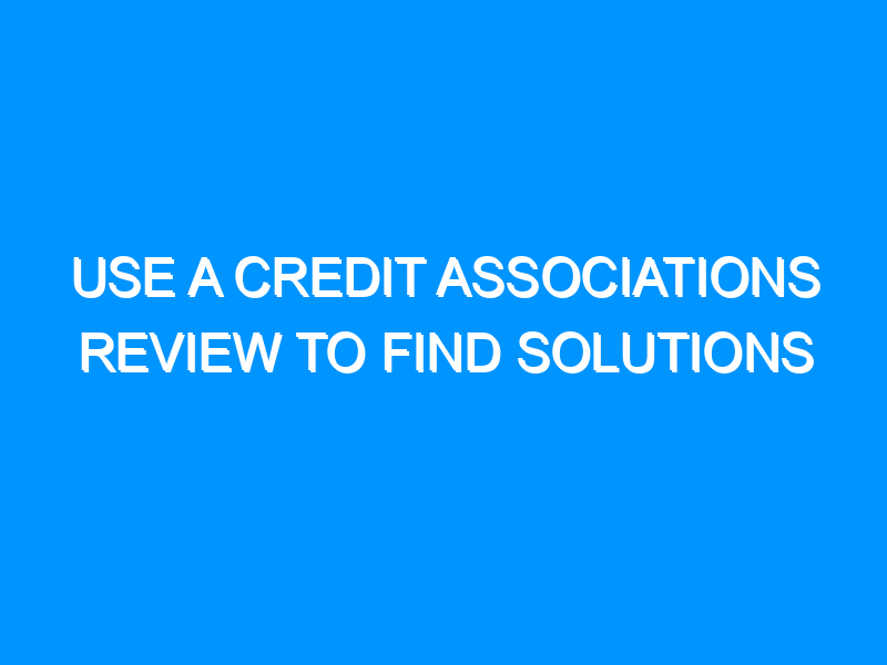 Use a Credit Associations Review to Find Solutions