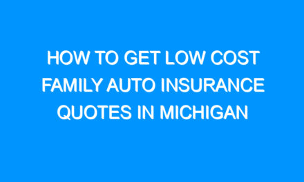 How to Get Low Cost Family Auto Insurance Quotes in Michigan
