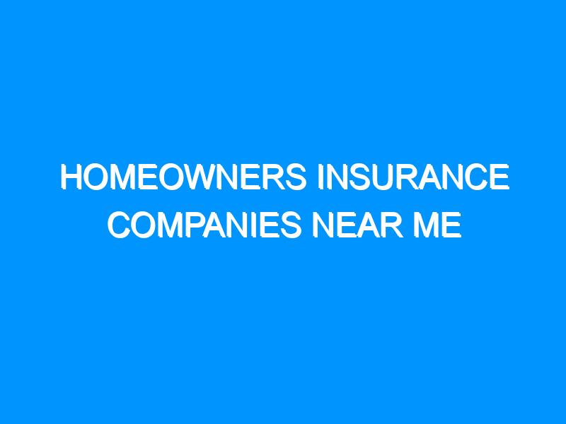 Homeowners Insurance Companies Near Me