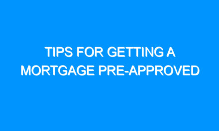 Tips for Getting a Mortgage Pre-Approved