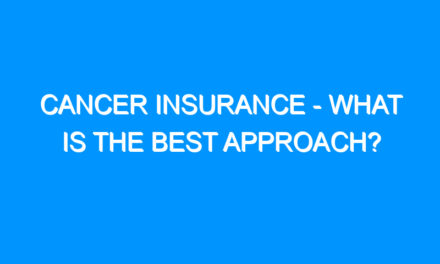 Cancer Insurance – What is the Best Approach?