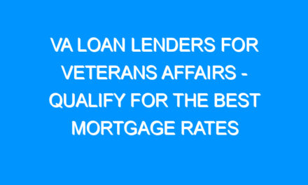 VA Loan Lenders For veterans Affairs – Qualify For The Best Mortgage Rates