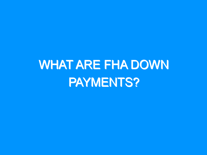 What Are FHA Down Payments?