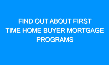 Find Out About First Time Home Buyer Mortgage Programs