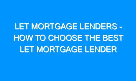 Let Mortgage Lenders – How to Choose the Best Let Mortgage Lender
