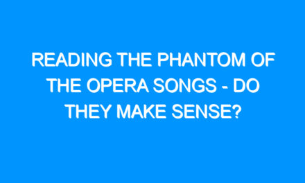 Reading the Phantom of the Opera Songs – Do They Make Sense?