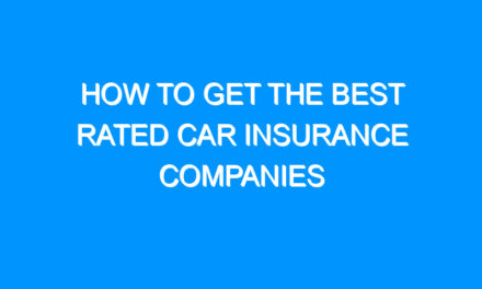 How To Get The Best Rated Car Insurance Companies