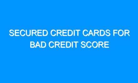 Secured Credit Cards For Bad Credit Score