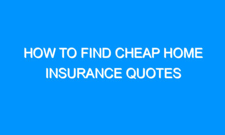 How to Find Cheap Home Insurance Quotes