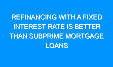 Refinancing With A Fixed Interest Rate Is Better Than Subprime Mortgage Loans