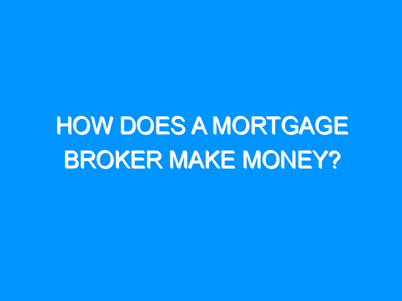 How Does a Mortgage Broker Make Money?