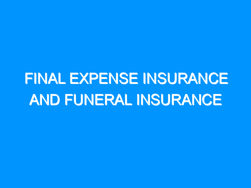 Final Expense Insurance and Funeral Insurance