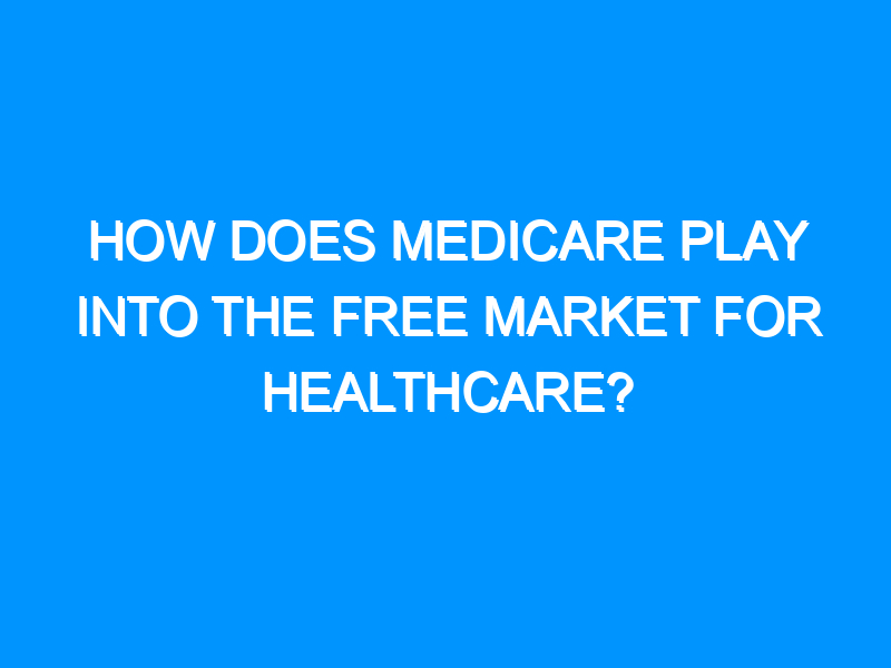 How Does Medicare Play Into the Free Market for Healthcare?