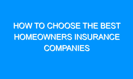 How to Choose the Best Homeowners Insurance Companies