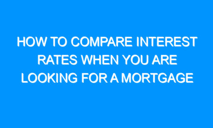 How to Compare Interest Rates When You Are Looking for a Mortgage