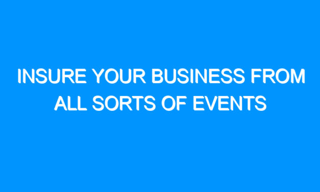 Insure Your Business From All Sorts Of Events