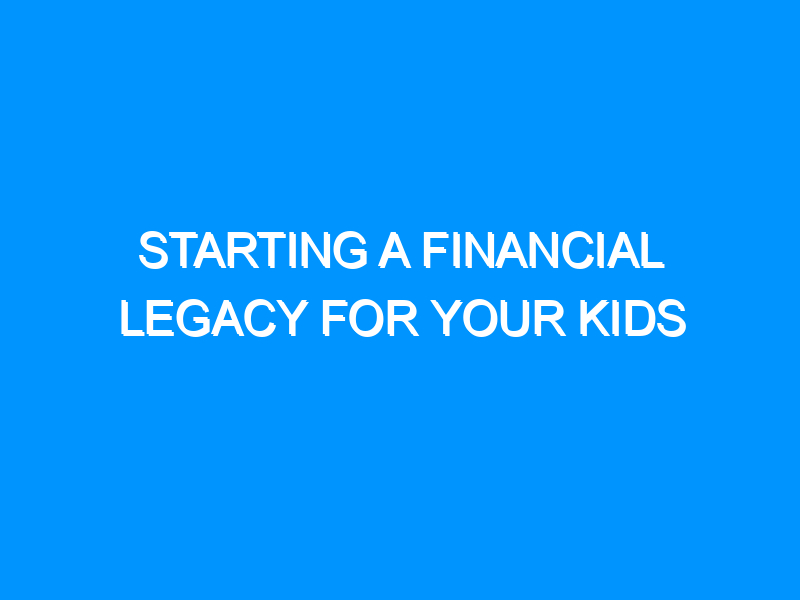 Starting A Financial Legacy For Your Kids