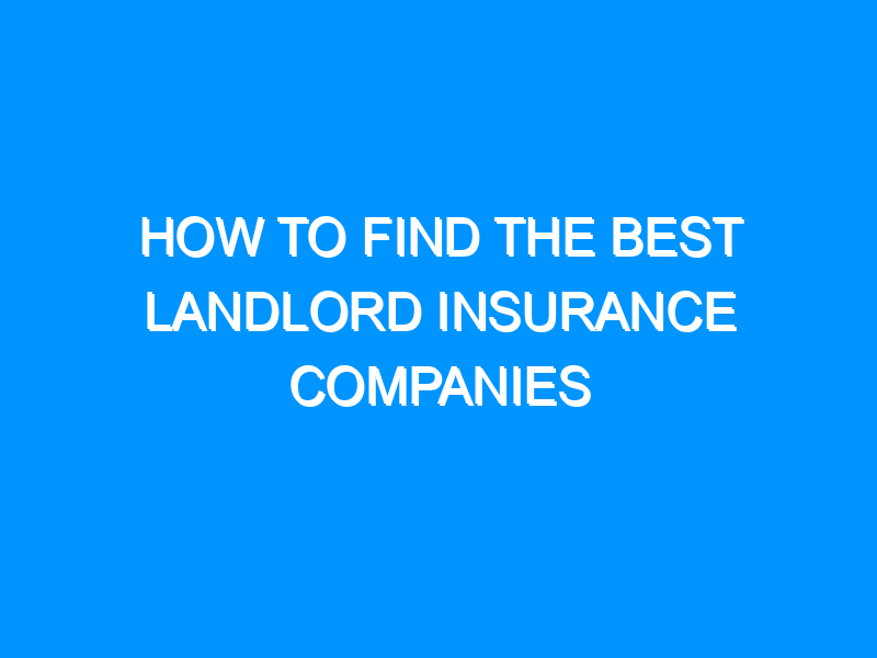How to Find the Best Landlord Insurance Companies