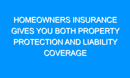 Homeowners Insurance Gives You Both Property Protection and Liability Coverage