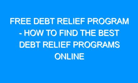 Free Debt Relief Program – How to Find the Best Debt Relief Programs Online