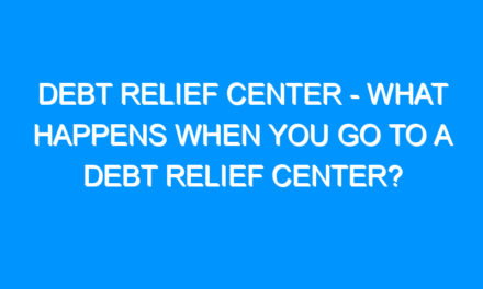 Debt Relief Center – What Happens When You Go to a Debt Relief Center?
