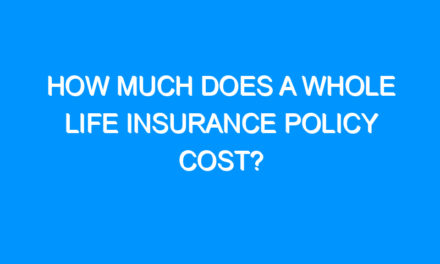 How Much Does A Whole Life Insurance Policy Cost?