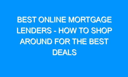 Best Online Mortgage Lenders – How to Shop Around For the Best Deals