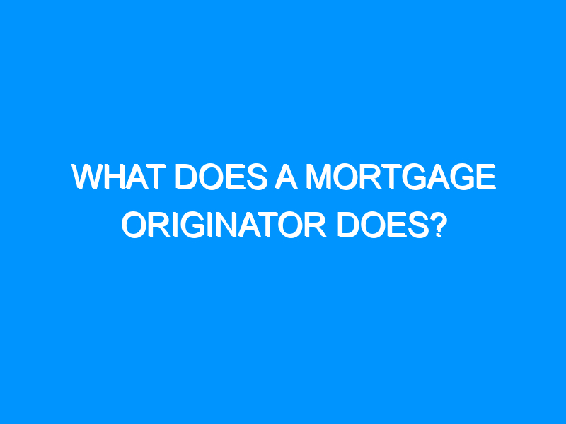What Does a Mortgage Originator Does?