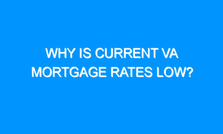 Why Is Current VA Mortgage Rates Low?
