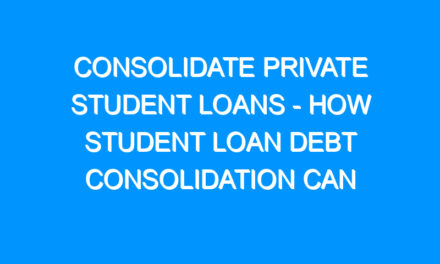 Consolidate Private Student Loans – How Student Loan Debt Consolidation Can Save You Hundreds