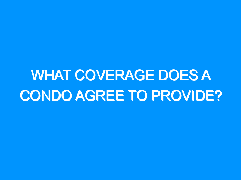 What Coverage Does a Condo Agree To Provide?